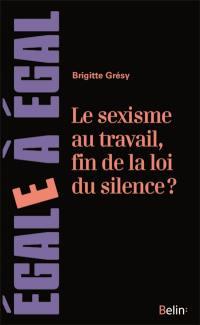 Le sexisme au travail, fin de la loi du silence ? : le cerner pour mieux le neutraliser