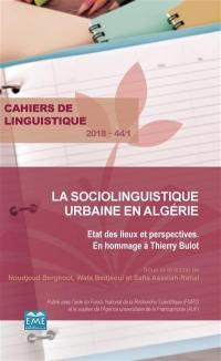 Cahiers de linguistique. n° 44-1, La sociolinguistique urbaine en Algérie : état des lieux et perspectives : en hommage à Thierry Bulot