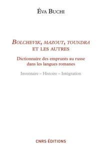 Bolchevik, mazout, toundra et les autres : dictionnaire des emprunts russes dans les langues romanes : inventaire, histoire, intégration