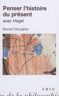 Penser l'histoire du présent avec Hegel