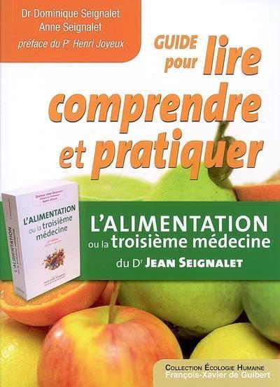 Guide pour lire, comprendre et pratiquer L'alimentation ou La troisième médecine du Dr Jean Seignalet