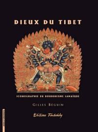 Dieux du Tibet : iconographie du bouddhisme lamaïque