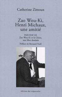 Zao Wou-Ki, Henri Michaux, une amitié; Précédé de Zao Wou-Ki et la Chine, une libre destinée
