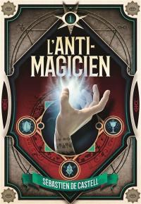 L'anti-magicien. Volume 1, L'anti-magicien