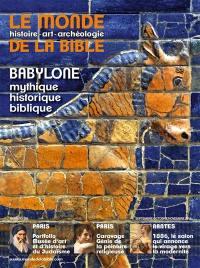 Monde de la Bible (Le). n° 226, Babylone historique, mythique, biblique