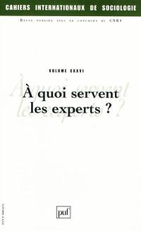 Cahiers internationaux de sociologie. n° 126, A quoi servent les experts ?