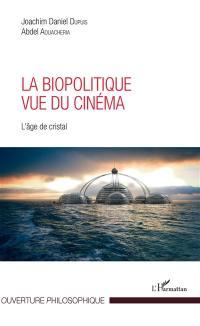 La biopolitique vue du cinéma : L'âge de cristal