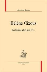 Hélène Cixous : la langue plus-que-vive