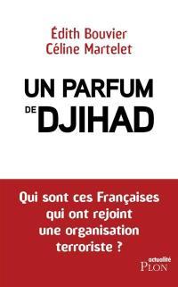 Un parfum de djihad : qui sont ces Françaises qui ont rejoint une organisation terroriste ?