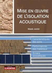 Mise en oeuvre de l'isolation acoustique : caractéristiques des sons, performances des matériaux, écrans acoustiques