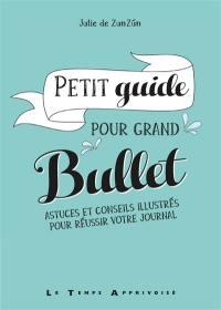 Petit guide pour grand bullet : astuces et conseils illustrés pour réussir votre journal