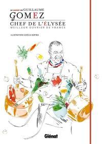 Le carnet de Guillaume Gomez : chef de l'Elysée : meilleur ouvrier de France