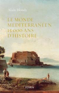 Le monde méditerranéen : 15.000 ans d'histoire