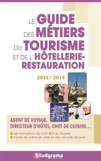 Le guide des métiers du tourisme et de l'hôtellerie-restauration 2018-2019 : agent de voyage, directeur d'hôtel, chef de cuisine...