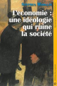 L'économie : une idéologie qui ruine la société