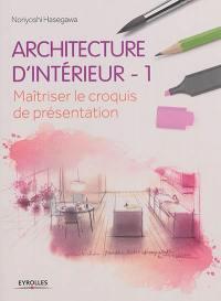Architecture d'intérieur. Volume 1, Maîtriser le croquis de présentation