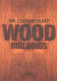 100 contemporary wood buildings = 100 zeitgenössische Holzbauten = 100 bâtiments contemporains en bois