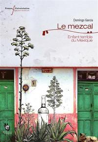 Le mezcal : enfant terrible du Mexique