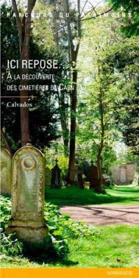 Ici repose... : à la découverte des cimetières de Caen
