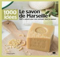 Le savon de Marseille : 100 % naturel pour tout nettoyer dans la maison