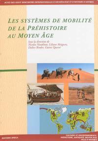 Les systèmes de mobilité de la préhistoire au Moyen Age : actes des rencontres 14-16 octobre 2014