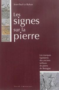 Les signes sur la pierre : les marques lapidaires des anciens tailleurs de pierre de Bretagne : enquête et bilan d'un patrimoine méconnu