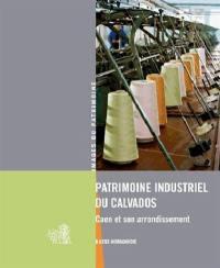 Patrimoine industriel du Calvados : Caen et son arrondissement