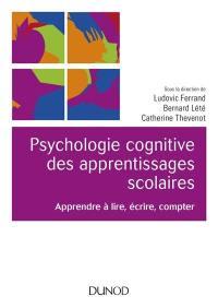 Psychologie cognitive des apprentissages scolaires : apprendre à lire, écrire, compter
