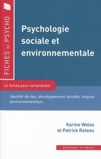 Psychologie sociale et environnementale : 11 fiches pour comprendre : identité de lieu, développement durable, risques environnementaux...