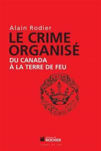 Le crime organisé : du Canada à la Terre de Feu