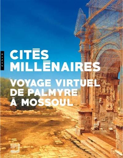 De Palmyre à Mossoul, voyage au coeur d'un patrimoine menacé