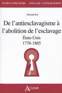 De l'antiesclavagisme à l'abolition de l'esclavage, Etats-Unis, 1776-1865