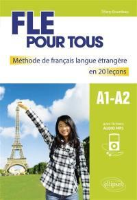 FLE pour tous : méthode de français langue étrangère en 20 leçons : A1-A2