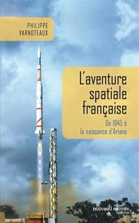 L'aventure spatiale française : de 1945 à la naissance d'Ariane