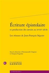 Ecriture épistolaire et production des savoirs au XVIIIe siècle