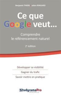 Ce que Google veut... : comprendre le référencement naturel