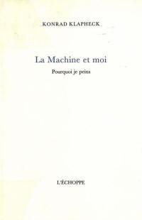 La machine et moi; Suivi de Pourquoi je peins