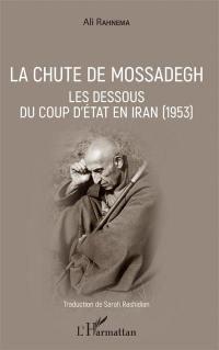 La chute de Mossadegh : les dessous du coup d'Etat en Iran (1953)