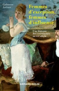 Femmes d'exception, femmes d'influence : une histoire des courtisanes au XIXe siècle
