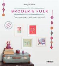 Broderie folk : projets contemporains inspirés de motifs traditionnels : plus de 50 points de broderie expliqués en détail