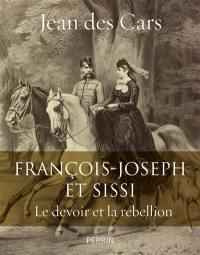François-Joseph et Sissi : le devoir et la rébellion