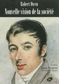 Nouvelle vision de la société (1816). Précédé de Owen l'utopiste