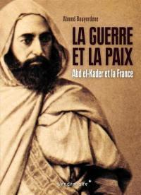 La guerre et la paix : Abd el-Kader et la France