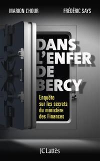 Dans l'enfer de Bercy : enquête sur les secrets du ministère des Finances