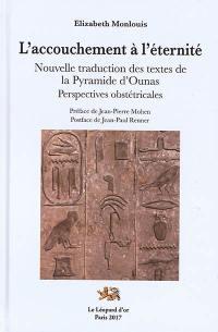 L'accouchement à l'éternité : nouvelle traduction des textes de la pyramide d'Ounas : perspectives obstétricales