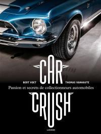Car crush : passion et secrets de collectionneurs automobiles