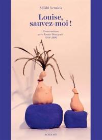 Louise, sauvez-moi ! : conversations avec Louise Bourgeois, 1988-2009