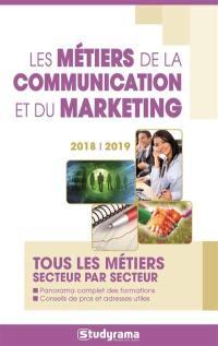 Les métiers de la communication et du marketing : tous les métiers secteur par secteur : 2018-2019