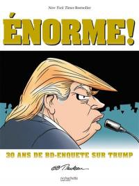 Trump énorme ! : 30 ans de BD-enquête sur Trump