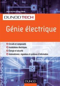 Génie électrique : circuits et composants, installations électriques, énergie et sécurité, automatismes, régulation et systèmes d'information
